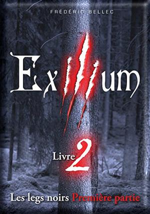 Exilium livre 2 partie 1 Les legs noirs de Frédéric Bellec