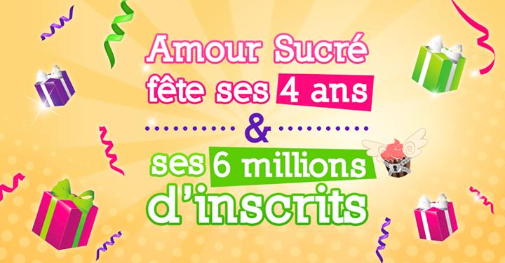 Amour Sucré fête ses 4ans et 6millions d'inscrits !
