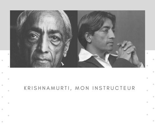 11 : Krishnamurti, mon instructeur