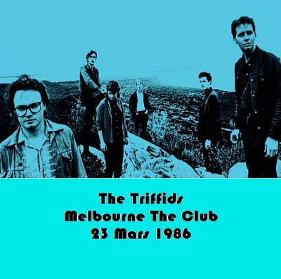 En vrac comme ça...suite: The Triffids - The Club Melbourne - 23 Mars 1986