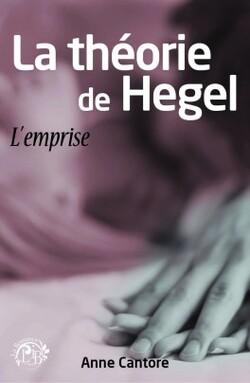 La théorie de Hegel - Anne Cantore