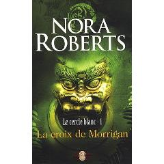 Le cercle blanc 1 : La croixde Morrigan de Nora Roberts