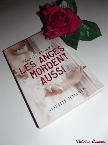 """Felicity Atcock, Tome 1 - Les anges mordent aussi"" - Sophie Jomain"