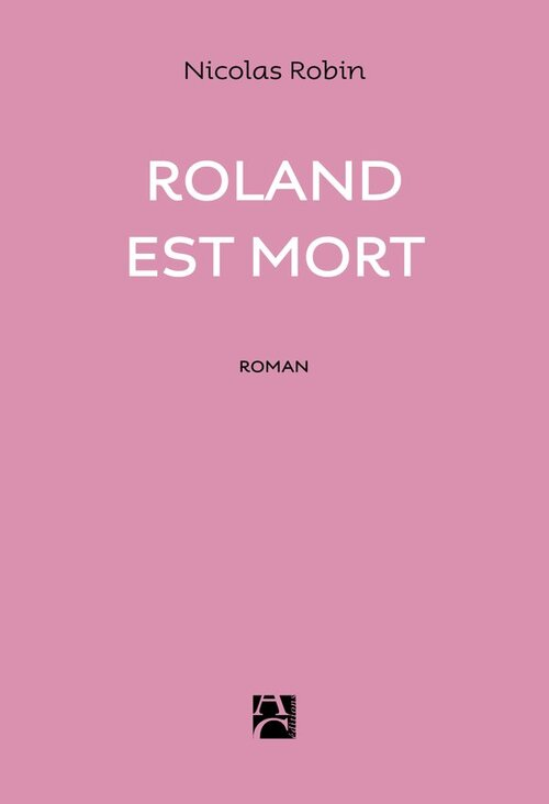 Roland est mort - Nicolas Robin