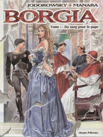 Du sang pour le pape de Jodorowsky & Manara - Borgia, tome 1
