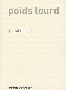 Le poids lourd de Pascal Rebetez