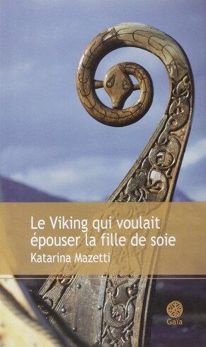 Le viking qui voulait épouser la fille de soie de Katarina Mazetti