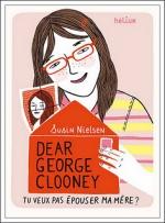 Dear George Clooney, Tu ne veux pas épouser ma mère ? Susin NIELSEN