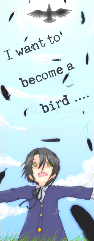 I want to become a bird ... for fly beyond the Time.