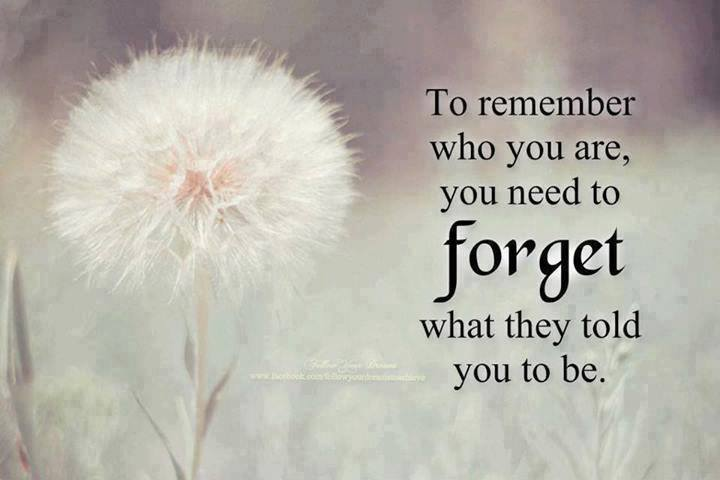 Forget to remember who you are