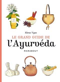 Le grand guide de l' Ayurveda