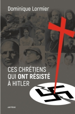 Ces chrétiens qui ont résisté à Hitler  -  Dominique Lormier