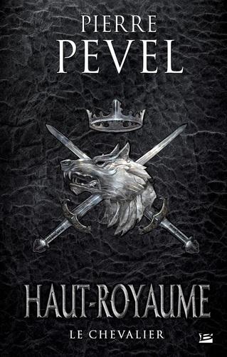 Le Chevalier de Pierre Pevel - Haut-Royaume, tome 1