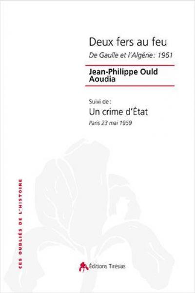 """""""DEUX FERS AU FEU - DE GAULLE ET L'ALGERIE : 1961"""""""