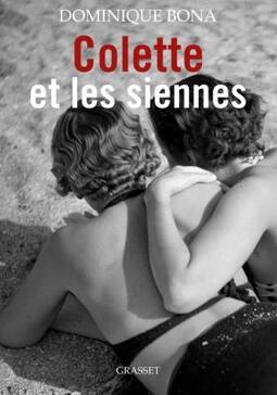 «Colette et les siennes» de Dominique Bona, Grasset, 2017