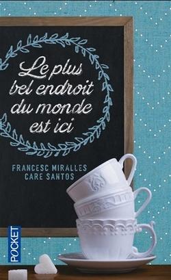 Francesc Miralles / Care Santos - Le plus bel endroit du monde est ici