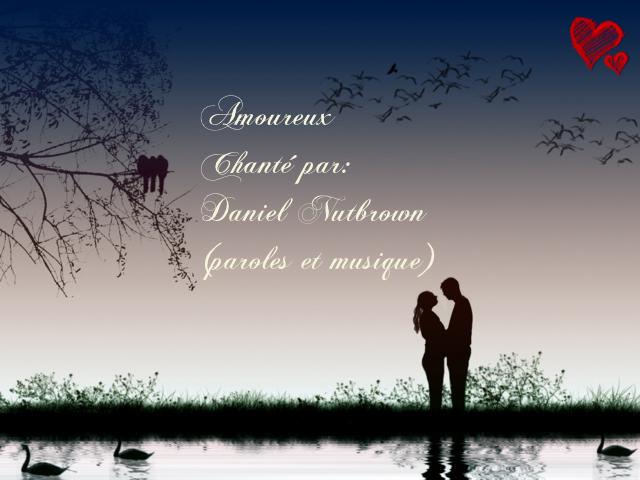 Amoureux ~ Chanté par Daniel Nutbrown ~