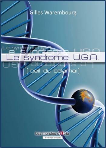 Le Syndrome U.G.A. 'l'oeil du calamar) de Gilles Warembourg