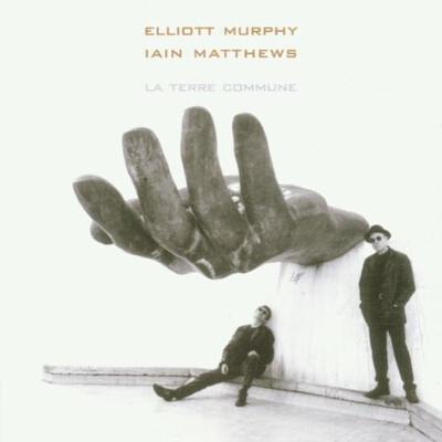6 jours avec Elliott Murphy - Partie 2 1990-2006 : Elliott Murphy , Iain Matthews - La Terre Commune