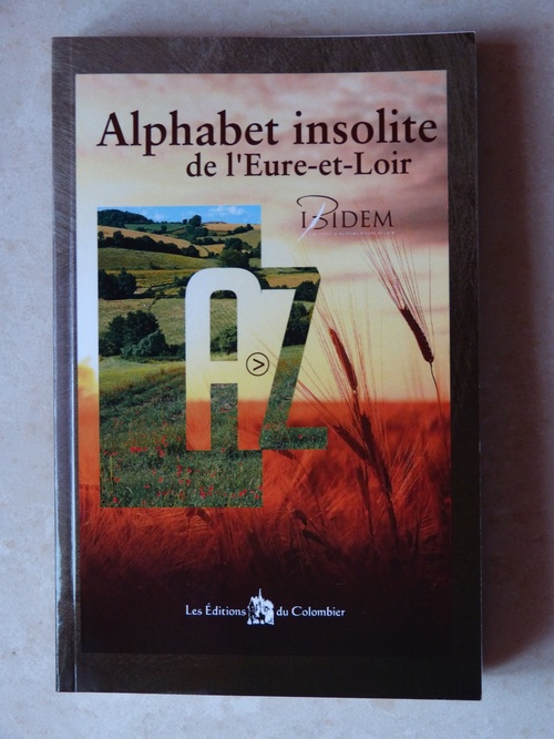 Dernier livre d'Ibidem : L'Alphabet insolite de l'Eure-et-Loir