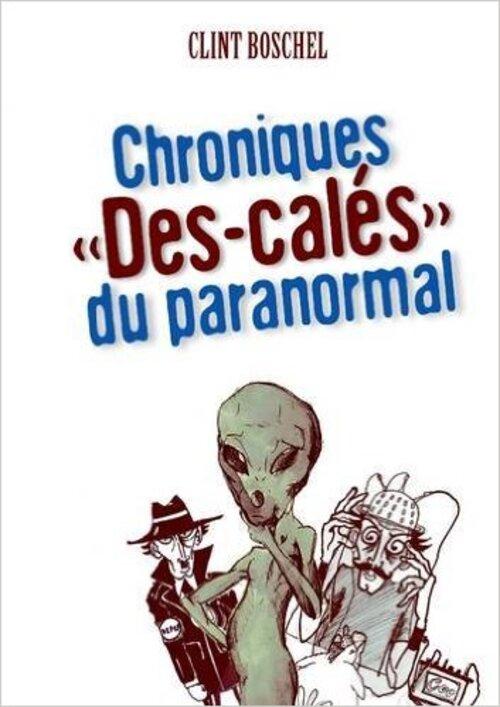 """""""Chroniques """"Des-Calés"""" du Paranormal"""" drôle et en même temps instructif : 16.5/20"""