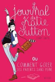 Le journal de Katie Sutton; Comment gérer ses parents sans peine?