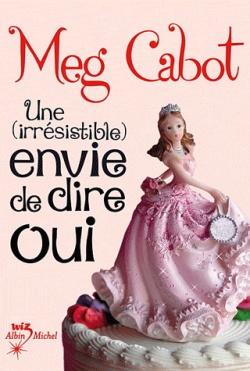 """""""Une (irrésistible) envie de dire oui"""" de Meg Cabot"""