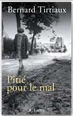 Pitié pour le mal  Bernard Tirtiaux