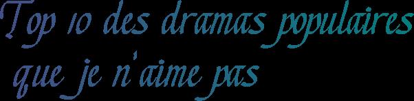 Top 10 les dramas populaires que je n'aime pas