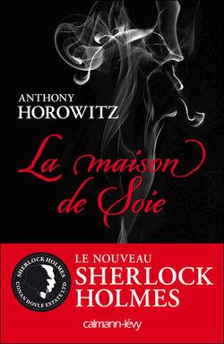 La maison de Soie, le nouveau Sherlock Holmes du légendaire Antony Horowitz !
