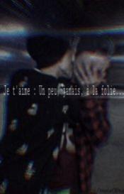 Je t'aime : un peu, jamais... A la folie