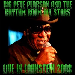 BIG PETE PEARSON & THE RHYTHM ROOM ALL STARS - Live In Lahnstein 2008