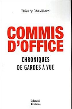 Commis d'office - Chroniques de garde à vue - Thierry Chevillard