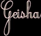*** Geisha ***