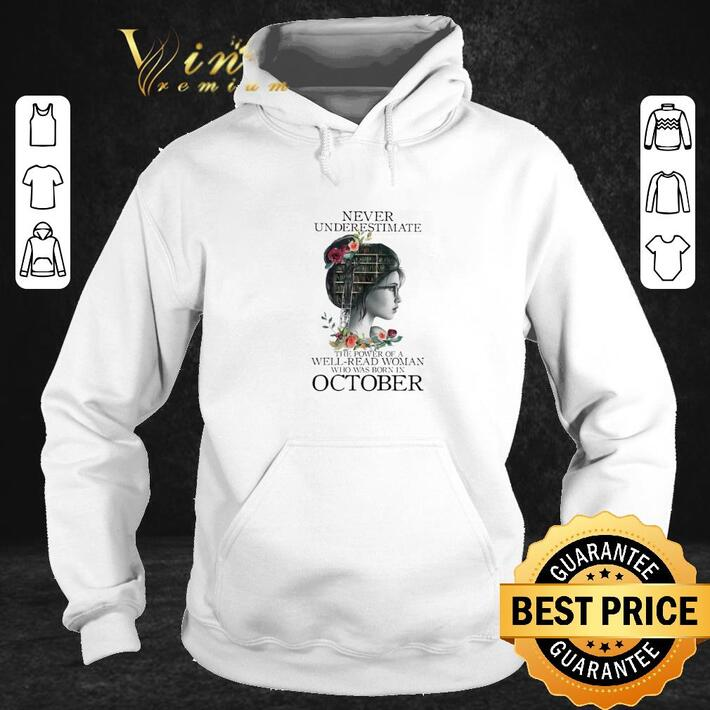 Premium Never underestimate the power of a well-read woman born october shirt