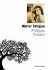 Aimer fatigue de Philippe Fusaro
