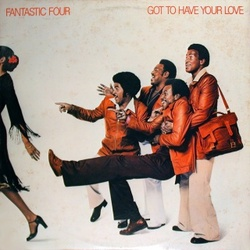 Fantastic Four - Got To Have Your Love - Complete LP