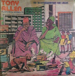 Tony Allen With Afrika 70 - No Accommodation For Lagos - Complete EP