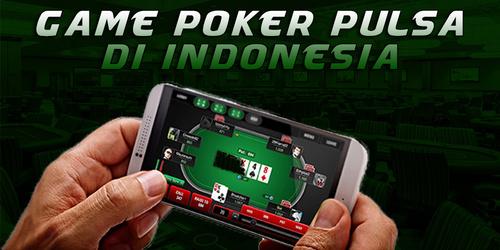 Game Poker Pulsa di Indonesia Terbaru