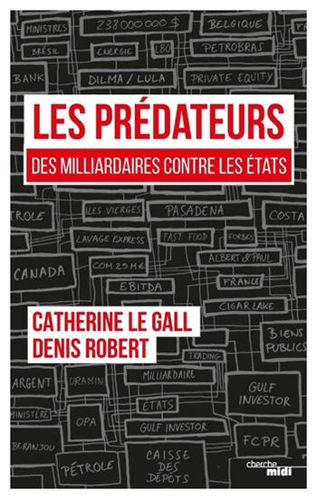 Catherine Le Gall et Denis Robert, Les prédateurs, des milliardaires contre les Etats, Le cherche midi, 2018.