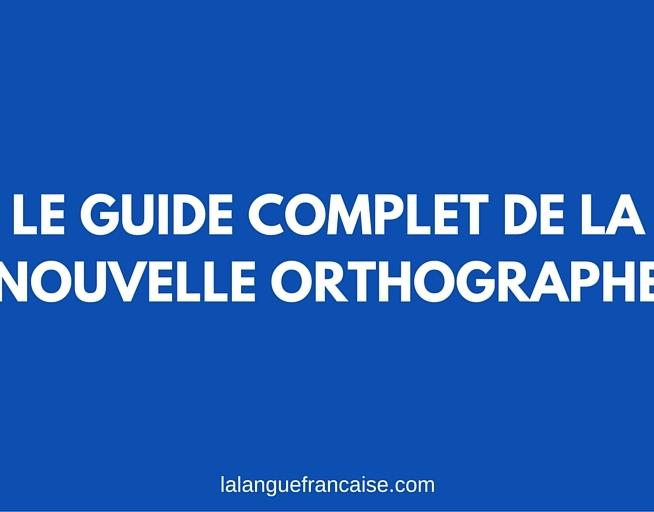 Le guide complet de la nouvelle orthographe