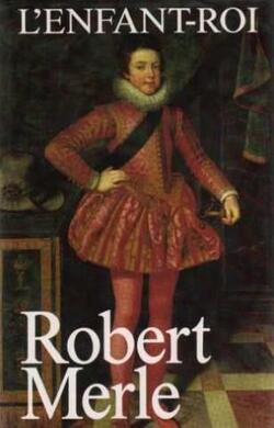 Robert Merle, L'Enfant-Roi