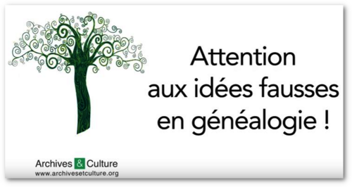 ATTENTION AUX FAUSSES IDEES EN GENEALOGIE