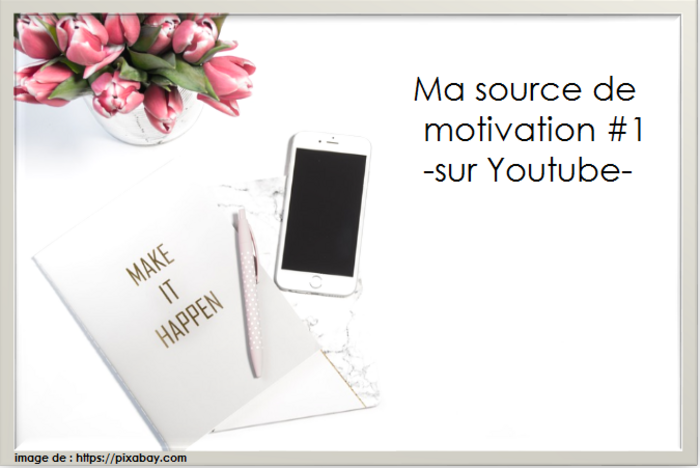 Ma source de motivation #1 -sur Youtube