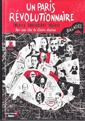 Un Paris Révolutionnaire. Emeutes, Subversions, Colères. Sur une idée de Claire Auzias