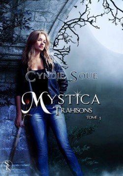 Mystica, tome 1 : Trahison (Cyndie Soue)