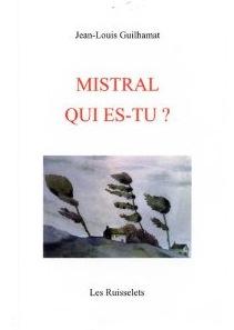 GUILHAMAT Jean-Louis .... Mistral ... qui es tu ?