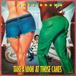 James Brown - Take A Look At Those Cakes - Complete LP