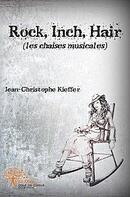 « Rock, Inch, Hair » de Jean-Christophe Kieffer
