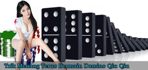 Trik Menang Terus Bermain Domino Qiu Qiu